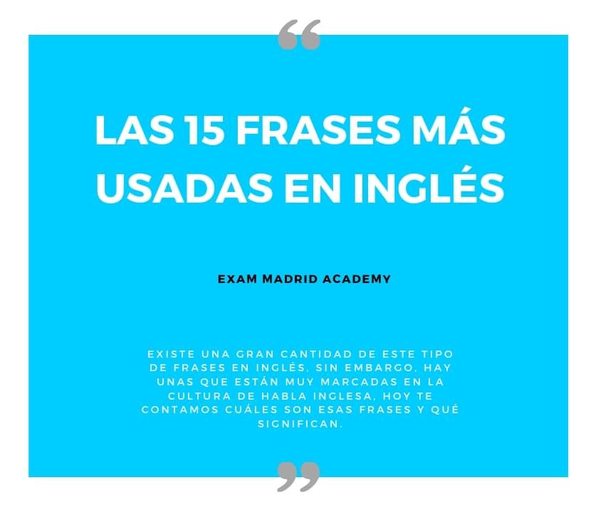 Las 15 Frases Más Usadas En Inglés Exam Madrid Academy
