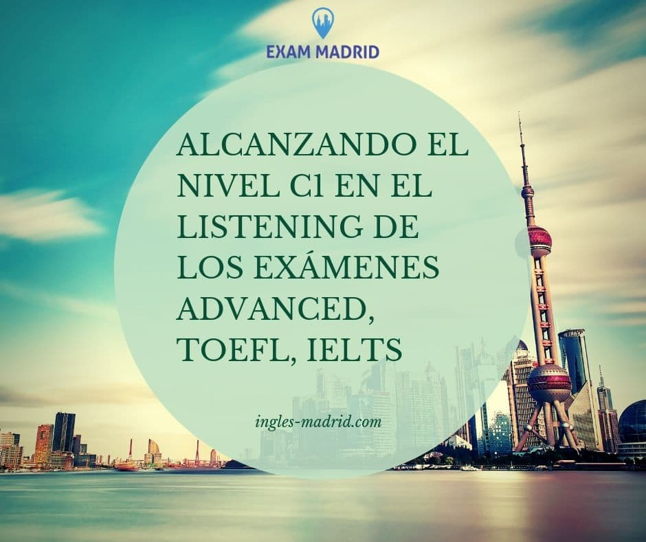 Alcanzando el nivel C1 en el Listening de los exámenes Advanced, TOEFL e IELTS